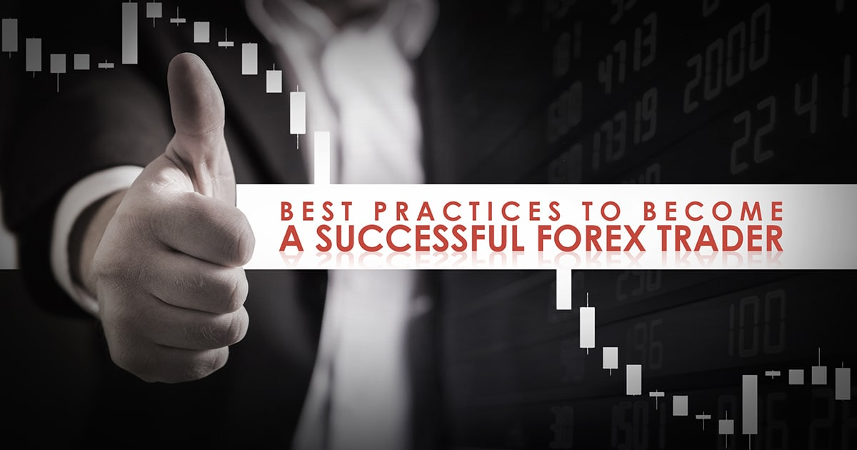 Best Practices to Become a Successful Forex Trader