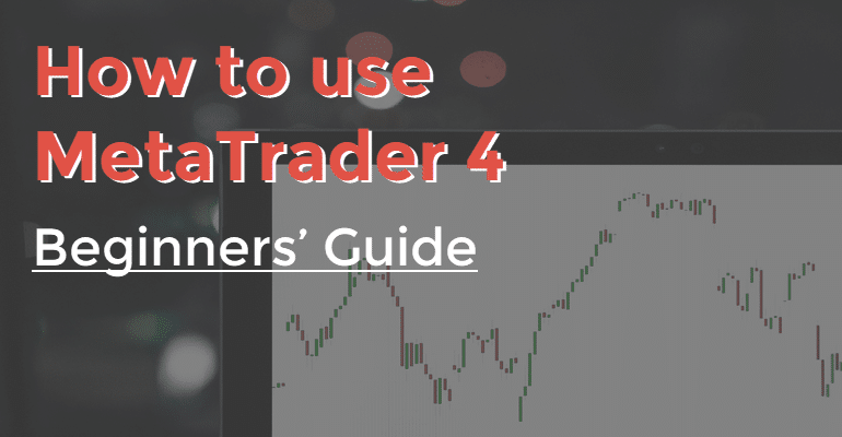 How to use MetaTrader 4 Beginners Guide